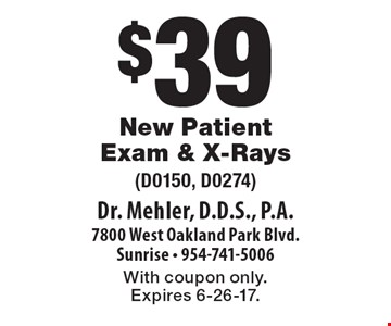 $39 New Patient Exam & X-Rays (D0150, D0274). With coupon only. Expires 6-26-17.