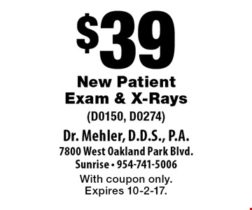 $39 New Patient Exam & X-Rays (D0150, D0274). With coupon only. Expires 10-2-17.