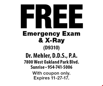Free Emergency Exam & X-Ray (D9310). With coupon only. Expires 11-27-17.