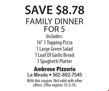 Save $8.78 family Dinner for 5. Includes:16