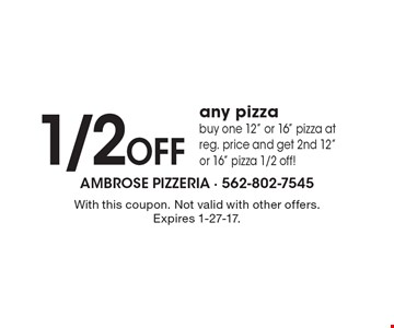 1/2 OFF any pizza. Buy one 12