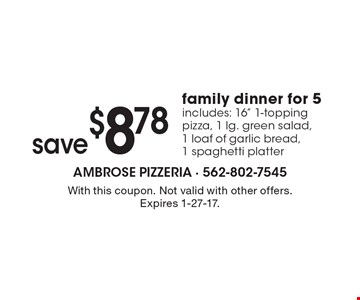 Save$8.78 family dinner for 5. Includes: 16