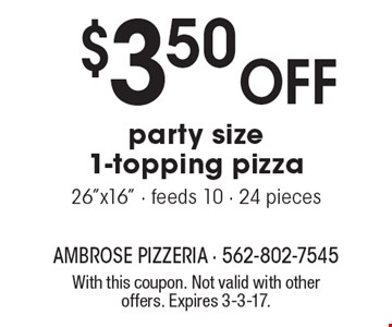 $3.50 OFF party size 1-topping pizza. 26