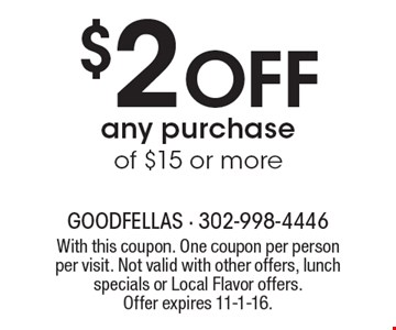 $2 Off any purchase of $15 or more. With this coupon. One coupon per person per visit. Not valid with other offers, lunch specials or Local Flavor offers.Offer expires 11-1-16.