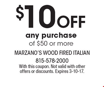 $10 Off any purchase of $50 or more. With this coupon. Not valid with other offers or discounts. Expires 3-10-17.