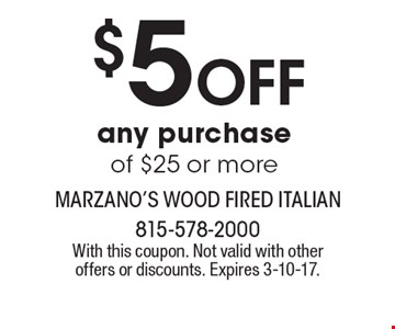 $5 Off any purchase of $25 or more. With this coupon. Not valid with other offers or discounts. Expires 3-10-17.