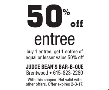 50% off entree. Buy 1 entree, get 1 entree of equal or lesser value 50% off. With this coupon. Not valid with other offers. Offer expires 2-3-17.