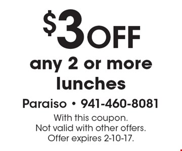 $3 OFF any 2 or more lunches. With this coupon. Not valid with other offers. Offer expires 2-10-17.