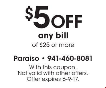 $5 OFF any bill of $25 or more. With this coupon. Not valid with other offers. Offer expires 6-9-17.