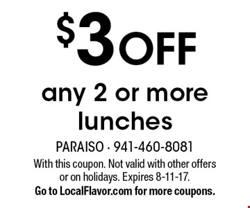 $3 OFF any 2 or more lunches. With this coupon. Not valid with other offers or on holidays. Expires 8-11-17. Go to LocalFlavor.com for more coupons.