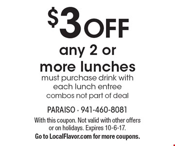$3 OFF any 2 or more lunches must purchase drink with each lunch entree. Combos not part of deal. With this coupon. Not valid with other offers or on holidays. Expires 10-6-17. Go to LocalFlavor.com for more coupons.