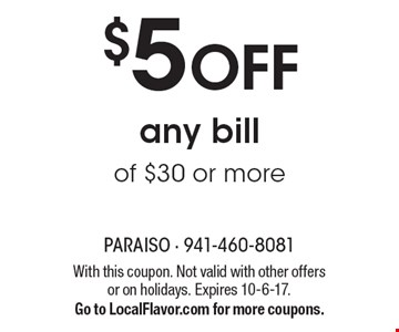 $5 OFF any bill of $30 or more. With this coupon. Not valid with other offers or on holidays. Expires 10-6-17. Go to LocalFlavor.com for more coupons.