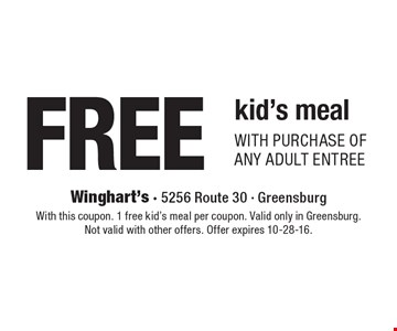 FREE kid's meal with purchase of any adult entree. With this coupon. 1 free kid's meal per coupon. Valid only in Greensburg.Not valid with other offers. Offer expires 10-28-16.