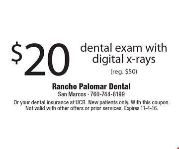 $20 dental exam with digital x-rays (reg. $50). Or your dental insurance at UCR. New patients only. With this coupon.Not valid with other offers or prior services. Expires 11-4-16.