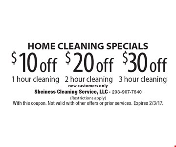 HOME CLEANING SPECIALS $30 off 3 hour cleaning new customers only. $20 off 2 hour cleaning new customers only. $10 off 1 hour cleaning new customers only. (Restrictions apply) With this coupon. Not valid with other offers or prior services. Expires 2/3/17.
