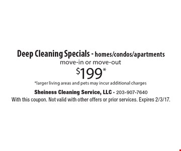 $199* Deep Cleaning Specials - homes/condos/apartments move-in or move-out *larger living areas and pets may incur additional charges. With this coupon. Not valid with other offers or prior services. Expires 2/3/17.