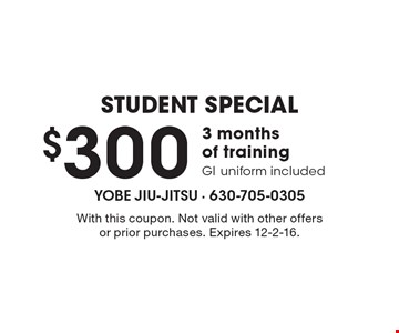 Student Special. $300 3 months of training GI uniform included. With this coupon. Not valid with other offers or prior purchases. Expires 12-2-16.