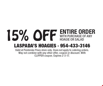 15% off entire order with purchase of any hoagie or salad. Valid at Pembroke Pines store only. Does not apply to catering orders. May not combine with any other offer, coupon or discount. With CLIPPER coupon. Expires 2-3-17.