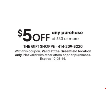 $5 off any purchase of $30 or more. With this coupon. Valid at the Greenfield location only. Not valid with other offers or prior purchases. Expires 10-28-16.