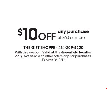 $10 OFF any purchase of $60 or more. With this coupon. Valid at the Greenfield location only. Not valid with other offers or prior purchases. Expires 3/10/17.