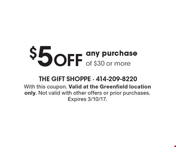 $5 OFF any purchase of $30 or more. With this coupon. Valid at the Greenfield location only. Not valid with other offers or prior purchases. Expires 3/10/17.