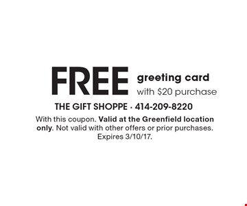 FREE greeting card with $20 purchase. With this coupon. Valid at the Greenfield location only. Not valid with other offers or prior purchases. Expires 3/10/17.