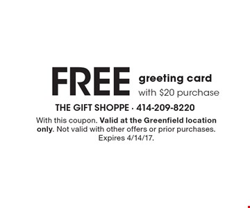 Free greeting card with $20 purchase. With this coupon. Valid at the Greenfield location only. Not valid with other offers or prior purchases. Expires 4/14/17.