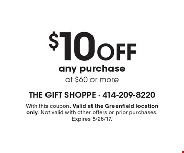 $10 OFF any purchase of $60 or more. With this coupon. Valid at the Greenfield location only. Not valid with other offers or prior purchases. Expires 5/26/17.