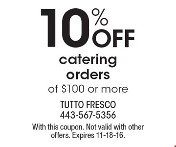 10% OFF catering orders of $100 or more. With this coupon. Not valid with other offers. Expires 11-18-16.