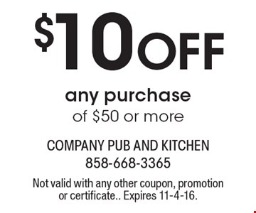 $10 Off any purchase of $50 or more. Not valid with any other coupon, promotion or certificate. Expires 11-4-16.