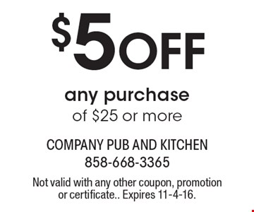 $5 Off any purchase of $25 or more. Not valid with any other coupon, promotion or certificate. Expires 11-4-16.