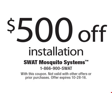 $500 off installation. With this coupon. Not valid with other offers or prior purchases. Offer expires 10-28-16.