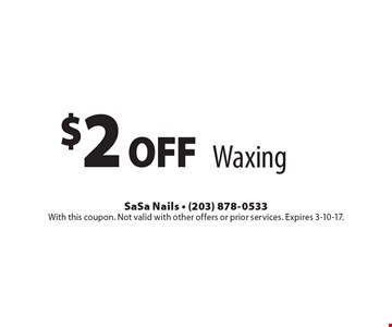 $2 oFF Waxing. With this coupon. Not valid with other offers or prior services. Expires 3-10-17.