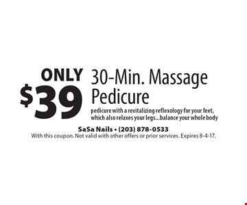 Only $39 for a 30-Min. Massage Pedicure pedicure with a revitalizing reflexology for your feet, which also relaxes your legs...balance your whole body. With this coupon. Not valid with other offers or prior services. Expires 8-4-17.