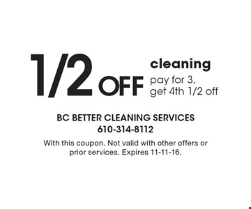 1/2 Off cleaning. Pay for 3, get 4th 1/2 off. With this coupon. Not valid with other offers or prior services. Expires 11-11-16.