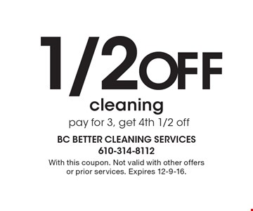 1/2 Off cleaning pay for 3, get 4th 1/2 off. With this coupon. Not valid with other offers or prior services. Expires 12-9-16.