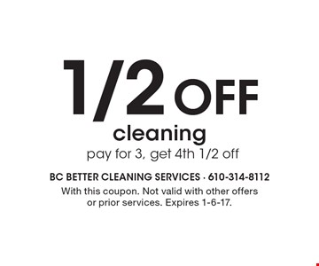1/2 Off cleaning pay for 3, get 4th 1/2 off. With this coupon. Not valid with other offers or prior services. Expires 1-6-17.