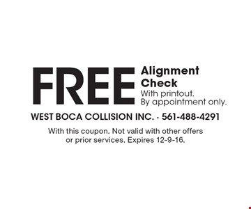 Free Alignment Check With printout. By appointment only. With this coupon. Not valid with other offers or prior services. Expires 12-9-16.