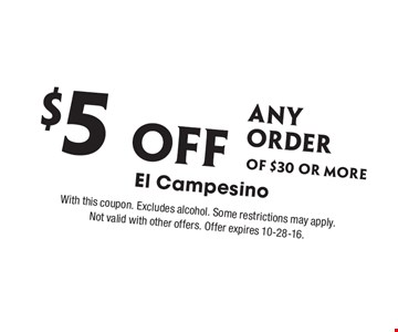 $5 Off any order of $30 or more. With this coupon. Excludes alcohol. Some restrictions may apply. Not valid with other offers. Offer expires 10-28-16.