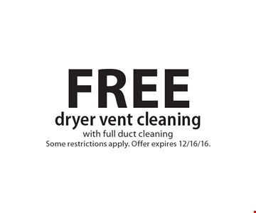 Free dryer vent cleaning with full duct cleaning. Some restrictions apply. Offer expires 12/16/16.