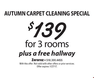 AUTUMN CARPET CLEANING SPECIAL $139 for 3 rooms plus a free hallway. With this offer. Not valid with other offers or prior services.Offer expires 1/27/17.