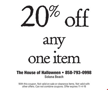 20% off any one item. With this coupon. Not valid on sale or clearance items. Not valid with other offers. Can not combine coupons. Offer expires 11-4-16