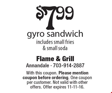 $7.99 gyro sandwich includes small fries & small soda. With this coupon. Please mention coupon before ordering. One coupon per customer. Not valid with other offers. Offer expires 11-11-16.