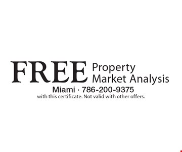 FREE Property Market Analysis. with this certificate. Not valid with other offers.