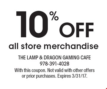 10% Off all store merchandise. With this coupon. Not valid with other offers or prior purchases. Expires 3/31/17.