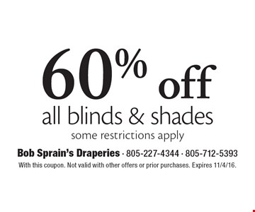 60% off all blinds & shades some restrictions apply. With this coupon. Not valid with other offers or prior purchases. Expires 11/4/16.