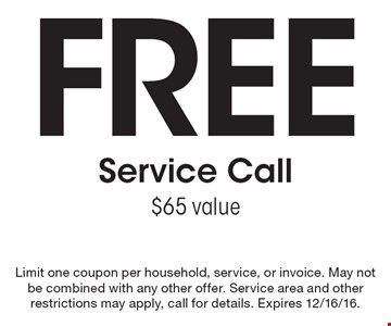 Free Service Call. $65 value. Limit one coupon per household, service, or invoice. May not be combined with any other offer. Service area and other restrictions may apply, call for details. Expires 12/16/16.