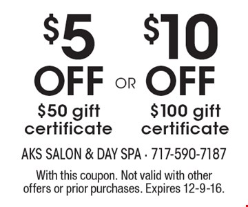 $5 Off $50 gift certificate OR $10 Off $100 gift certificate With this coupon. Not valid with other offers or prior purchases. Expires 12-9-16.