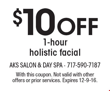 $10 Off 1-hour holistic facial. With this coupon. Not valid with other offers or prior services. Expires 12-9-16.
