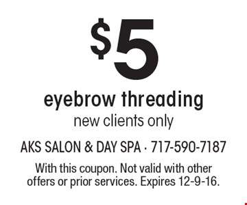 $5 eyebrow threading new clients only. With this coupon. Not valid with other offers or prior services. Expires 12-9-16.